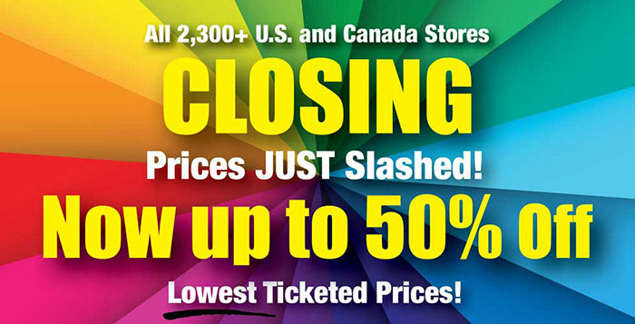 All 2,300+ U.S. and Canada stores closing. Prices just slashed. Now up to 50% off.